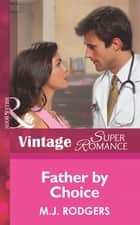 Father By Choice (Mills & Boon Vintage Superromance) (Code Red, Book 1) ebook by M.J. Rodgers