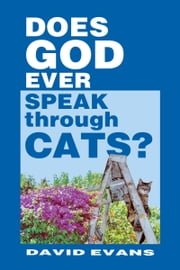 Does GOD Ever Speak through CATS? ebook by David Evans