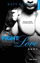 Fight For Love - tome 3 Rémy ebook by Katy Evans, Charlotte Connan de vries