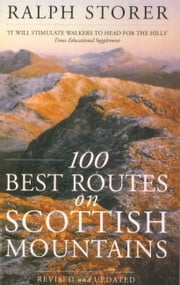 100 Best Routes On Scottish Mountains ebook by Ralph Storer