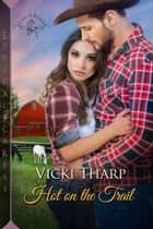 Hot on the Trail ebook by Vicki Tharp