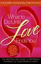 What to Do Until Love Finds You - The Bestselling Guide to Preparing Yourself for Your Perfect Mate ebook by Michelle McKinney Hammond