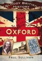 Bloody British History: Oxford ebook by Paul Sullivan