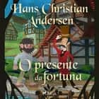 O presente da fortuna audiobook by Hans Christian Andersen