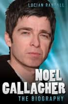 Noel Gallagher ebook by Lucian Randall