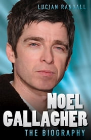 Noel Gallagher - The Biography ebook by Lucian Randall