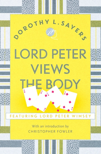 Lord Peter Views the Body - The Queen of Golden age detective fiction ebook by Dorothy L Sayers