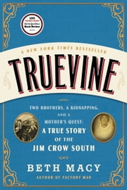Truevine - Two Brothers, a Kidnapping, and a Mother's Quest: A True Story of the Jim Crow South eBook by Beth Macy
