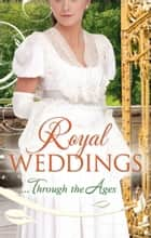 Royal Weddings...Through the Ages: What the Duchess Wants / Lionheart's Bride / Prince Charming in Disguise / A Princely Dilemma / The Problem With Josephine / Princess Charlotte's Choice / With Victoria's Blessing (Mills & Boon M&B) ebook by Terri Brisbin, Michelle Willingham, Bronwyn Scott,...