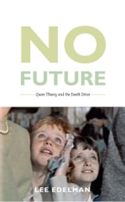 No Future - Queer Theory and the Death Drive ebook by Lee Edelman,Michèle Aina Barale,Jonathan Goldberg,Michael Moon,Eve  Kosofsky Sedgwick