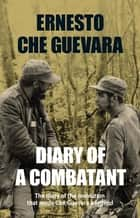 Che movie tie in edition ebook by ernesto che guevara diary of a combatant the diary of the revolution that made che guevara a legend fandeluxe Document