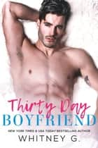 Thirty Day Boyfriend ebook by Whitney G.