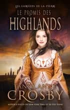 Le Promis des Highlands ebook by Tanya Anne Crosby,Emma Cazabonne