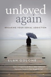 Unloved Again - Breaking Your Serial Addiction ebook by Elan Golomb