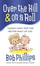 Over the Hill & on a Roll ebook by Bob Phillips