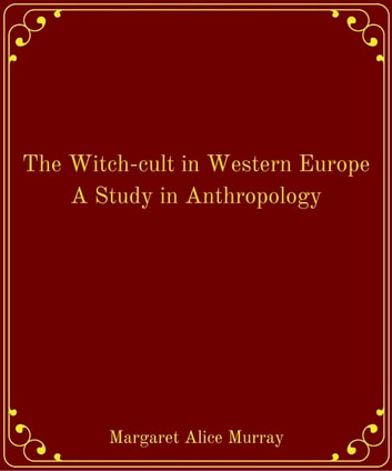 The Witch-cult in Western Europe A Study in Anthropology ebook by Margaret Alice Murray