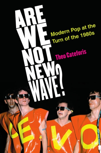 Are We Not New Wave? - Modern Pop at the Turn of the 1980s ebook by Theo Cateforis