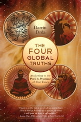 The Four Global Truths - Awakening to the Peril and Promise of Our Times ebook by Darrin Drda