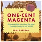The One-Cent Magenta - Inside the Quest to Own the Most Valuable Stamp in the World audiobook by James Barron