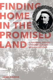 Finding Home in the Promised Land - A Personal History of Homelessness and Social Exile ebook by Jane Harris