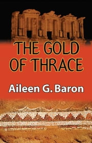 The Gold of Thrace - A Tamar Saticoy Mystery ebook by Aileen Baron