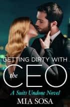 Getting Dirty with the CEO e-bok by Mia Sosa