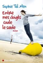 Entre mes doigts coule le sable eBook par Sophie Tal Men