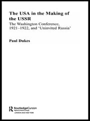 The USA in the Making of the USSR - The Washington Conference 1921-22 and 'Uninvited Russia' ebook by Paul Dukes
