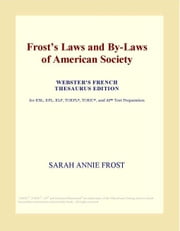 Frost¿s Laws and By-Laws of American Society (Webster's French Thesaurus Edition) ebook by ICON Group International, Inc.