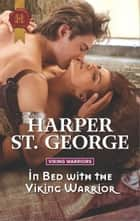 In Bed with the Viking Warrior - An Intense Story of Forbidden Passion ebook by Harper St. George