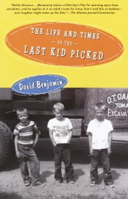 The Life and Times of the Last Kid Picked ebook by David Benjamin