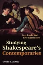 Studying Shakespeare's Contemporaries ebook by Lars Engle, Eric Rasmussen