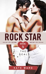 Rock Star: The Deal (Book 3 of a Bad Boy Romance) ebook by Kate Ward