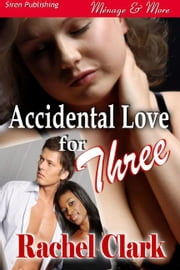 Accidental Love For Three ebook by Rachel Clark