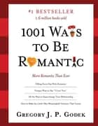 1001 Ways to Be Romantic - More Romantic Than Ever ebook by Gregory Godek