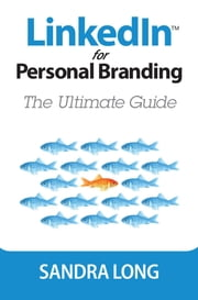 LinkedIn for Personal Branding - The Ultimate Guide ebook by Sandra Long