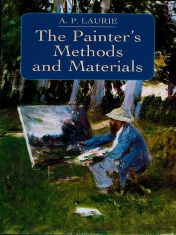 The Painter's Methods and Materials ebook by A. P. Laurie