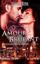 Amour brûlant - Les guerriers de l'ombre, T1 ebook by Sharon Kena