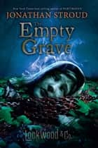 Lockwood & Co., Book Five: The Empty Grave ebooks by Jonathan Stroud