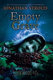 Lockwood & Co., Book Five: The Empty Grave ebook by Jonathan Stroud