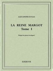 La reine Margot I ebook by Alexandre Dumas
