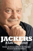 Jackers: A Life in Cricket ebook by Robin Jackman, Colin Bryden