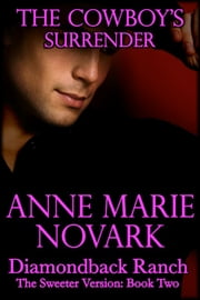 The Cowboy's Surrender: The Sweeter Version: Book Two ebook by Anne Marie Novark