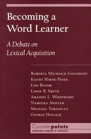 Becoming a Word Learner - A Debate on Lexical Acquisition ebook by Roberta Michnick Golinkoff,Kathryn Hirsh-Pasek,Lois Bloom,Nameera Akhtar,Michael Tomasello,George Hollich,Linda B. Smith,Amanda L. Woodward