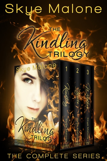 The Kindling Trilogy: The Complete Series - Kindling, Ignite, Wildfire ebook by Skye Malone