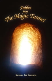Fables from the Magic Tunnel ebook by Anita Miller,Sandra Lee Stephens