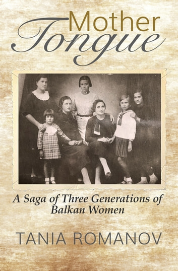 Mother Tongue - A Saga of Three Generations of Balkan Women ebook by Tania Romanov