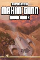 Maxim Gunn: Down Under ebook by Nicholas Boving