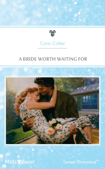 A Bride Worth Waiting For ebook by Cara Colter