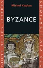 Byzance ebook by Michel Kaplan